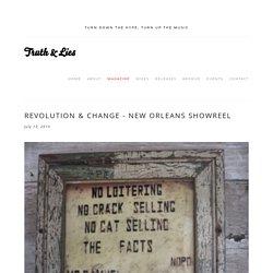 Revolution & Change - New Orleans Showreel — TRUTH & LIES