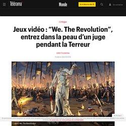 """Jeux vidéo : """"We. The Revolution"""", entrez dans la peau d'un juge pendant la Terreur - Le monde bouge"""