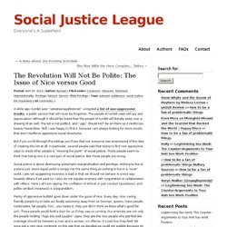 » The Revolution Will Not Be Polite: The Issue of Nice versus Good Social Justice League