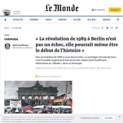 «La révolution de 1989 à Berlin n'est pas un échec, elle pourrait même être le début de l'histoire»