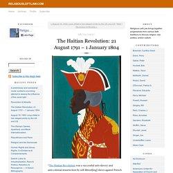 The Haitian Revolution: 21 August 1791 – 1 January 1804 - ReligiousLeftLaw.com
