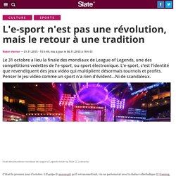 L'e-sport n'est pas une révolution, mais le retour à une tradition