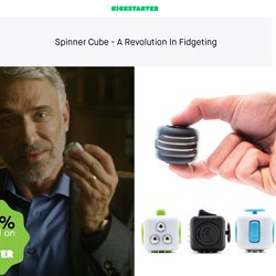 Spinner Cube - A Revolution In Fidgeting by spinnercube