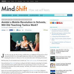 Amidst a Mobile Revolution in Schools, Will Old Teaching Tactics Work?
