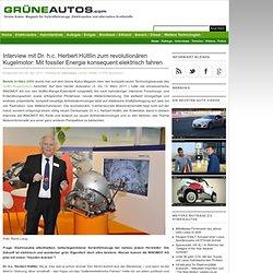 Interview mit Dr. h.c. Herbert Hüttlin zum revolutionären Kugelmotor: Mit fossiler Energie konsequent elektrisch fahren