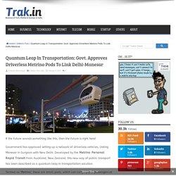 Govt. Approves Revolutionary Driverless Metrino Pods To Link Delhi-Manesar