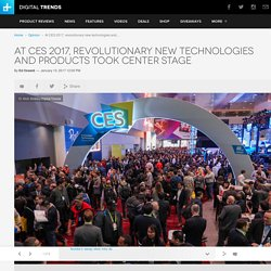 CES 2017 Was More Revolutionary Than Evolutionary
