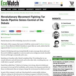 Revolutionary Movement Fighting Tar Sands Pipeline Seizes Control of the Debate