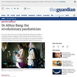 Dr Abhay Bang: the revolutionary paediatrician | Global development | The Observer