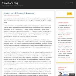 Revolutionary Philosophy is Revolution.