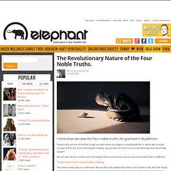 The Revolutionary Nature of the Four Noble Truths. ~ Daniel Scharpenburg