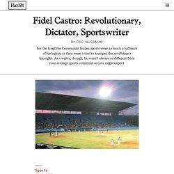Fidel Castro: Revolutionary, Dictator, Sportswriter
