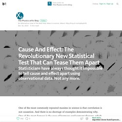 Cause And Effect: The Revolutionary New Statistical Test That Can Tease Them Apart — The Physics arXiv Blog
