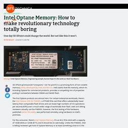 Intel Optane Memory: How to make revolutionary technology totally boring