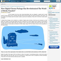 How Digital Cinema Package Has Revolutionised The World of Media Transfer?