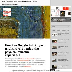 The Museum of the Future » How the Google Art Project might revolutionize the physical museum experience