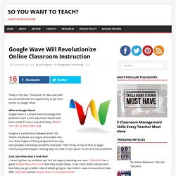 Google Wave Will Revolutionize Online Classroom Instruction | Blogging