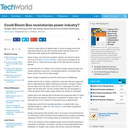 Could Bloom Box revolutionize power industry? - power management, Google, ebay, Bloom Box