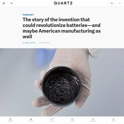 The story of the invention that could revolutionize batteries—and maybe American manufacturing as well