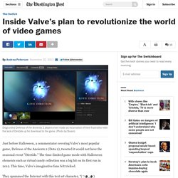 Inside Valve's plan to revolutionize the world of video games