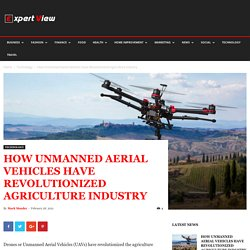 How Unmanned Aerial Vehicles Have Revolutionized Agriculture Industry