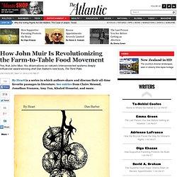 How John Muir Is Revolutionizing the Farm-to-Table Food Movement - Joe Fassler