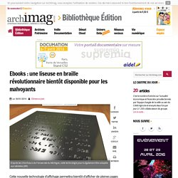 Ebooks : une liseuse en braille révolutionnaire bientôt disponible pour les malvoyants