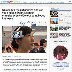 Un casque révolutionnaire analyse vos ondes cérébrales pour enregistrer en vidéo tout ce qui vous intéresse