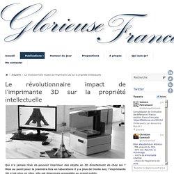 Le révolutionnaire impact de l'imprimante 3D sur la propriété intellectuelle – Glorieuse France
