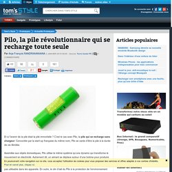 Pilo, la pile révolutionnaire qui se recharge toute seule