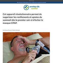 Un nouveau produit révolutionnaire qui donne de l'espoir à ceux qui souffrent de ronflements chroniques...
