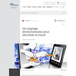 Un cryptage révolutionnaire pour sécuriser le cloud