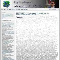 La gauche révolutionnaire complice du totalitarisme islamiste - Blog d'Alexandre del Valle