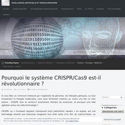 Pourquoi le système CRISPR/Cas9 est-il révolutionnaire ? – Intelligence Artificielle et Transhumanisme