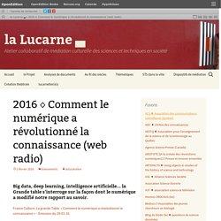 2016 ◊ Comment le numérique a révolutionné la connaissance (web radio)