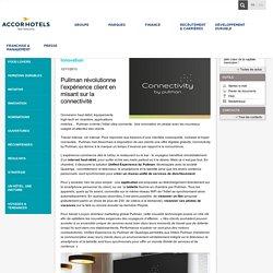 Pullman révolutionne l'expérience client en misant sur la connectivité - Actualités - AccorHotels