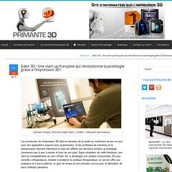 Eden 3D révolutionne la podologie grâce à l'impression 3D