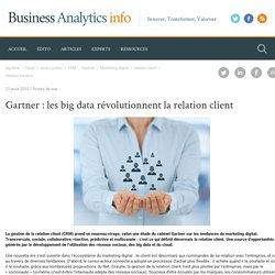 Gartner : les big data révolutionnent la relation client - Business Analytics Info