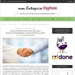 Les 6 impacts du digital qui révolutionnent la relation client - mon Entreprise Digitale