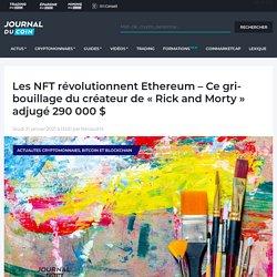 Les NFT révolutionnent Ethereum - Ce gribouillage du créateur de « Rick and Morty » adjugé 290 000 $