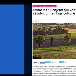 INRA: les 10 enjeux qui vont révolutionner l'agriculture