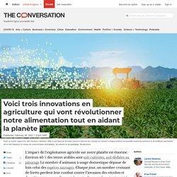 Voici trois innovations en agriculture qui vont révolutionner notre alimentation tout en aidant la planète