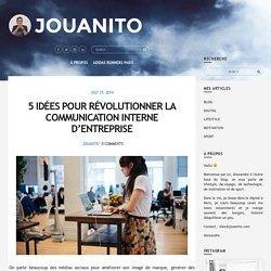 5 idées pour révolutionner la communication interne d'entreprise – Jouanito