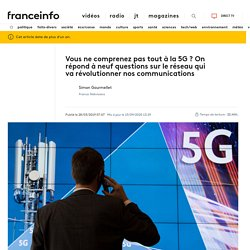 Vous ne comprenez pas tout à la 5G ? On répond à neuf questions sur le réseau qui va révolutionner nos communications