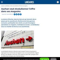 Auchan veut révolutionner l'offre dans ses magasins / La distribution - Linéaires - Le magazine de la distribution alimentaire