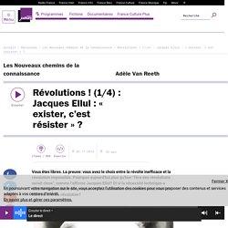 Révolutions ! (1/4) : Jacques Ellul : « exister, c'est résister » ?