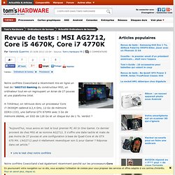 Revue de tests : MSI AG2712, Core i5 4670K, Core i7 4770K