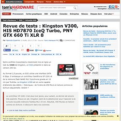 Revue de tests : Kingston V300, HIS HD7870 IceQ Turbo, PNY GTX 660 Ti XLR 8