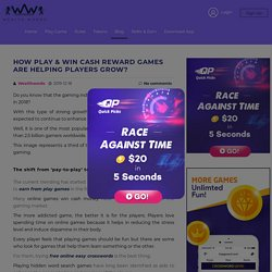 How Play & Win Cash Reward Games are Helping Players Grow?