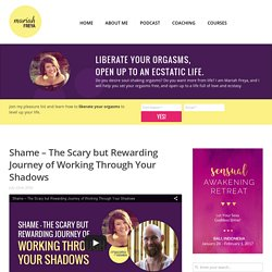 Shame – The Scary but Rewarding Journey of Working Through Your Shadows – Mariah Freya